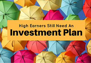 High Earners Still Need an Investment Plan