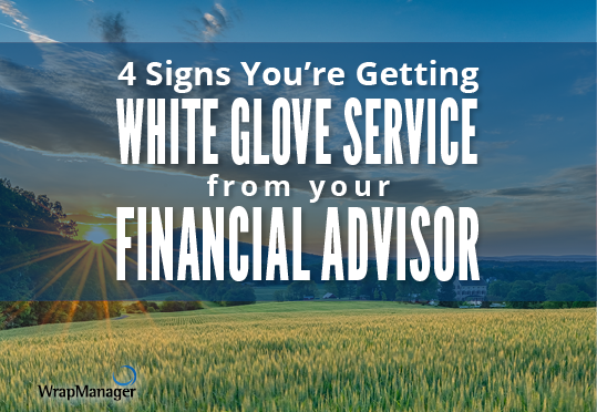 4 Signs You're Getting White Glove Service from Your Financial Advisor