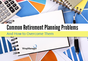 Common Retirement Planning Problems – And How to Overcome Them