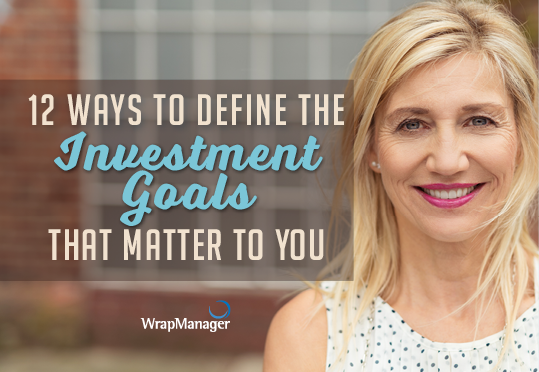 12 Ways to Define the Investment Goals that Matter to You