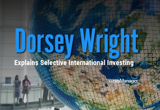 In Their Own Words: Dorsey Wright Explains Selective International Investing Through Their Systematic Relative Strength Strategy