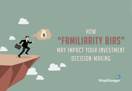 """How """"Familiarity Bias"""" May Impact Your Investment Decision-Making"""