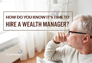 How Do You Know it's Time to Hire a Wealth Manager?