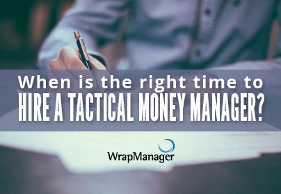 When is the Right Time to Hire a Tactical Money Manager?