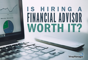 Is Hiring A Financial Advisor Worth It?