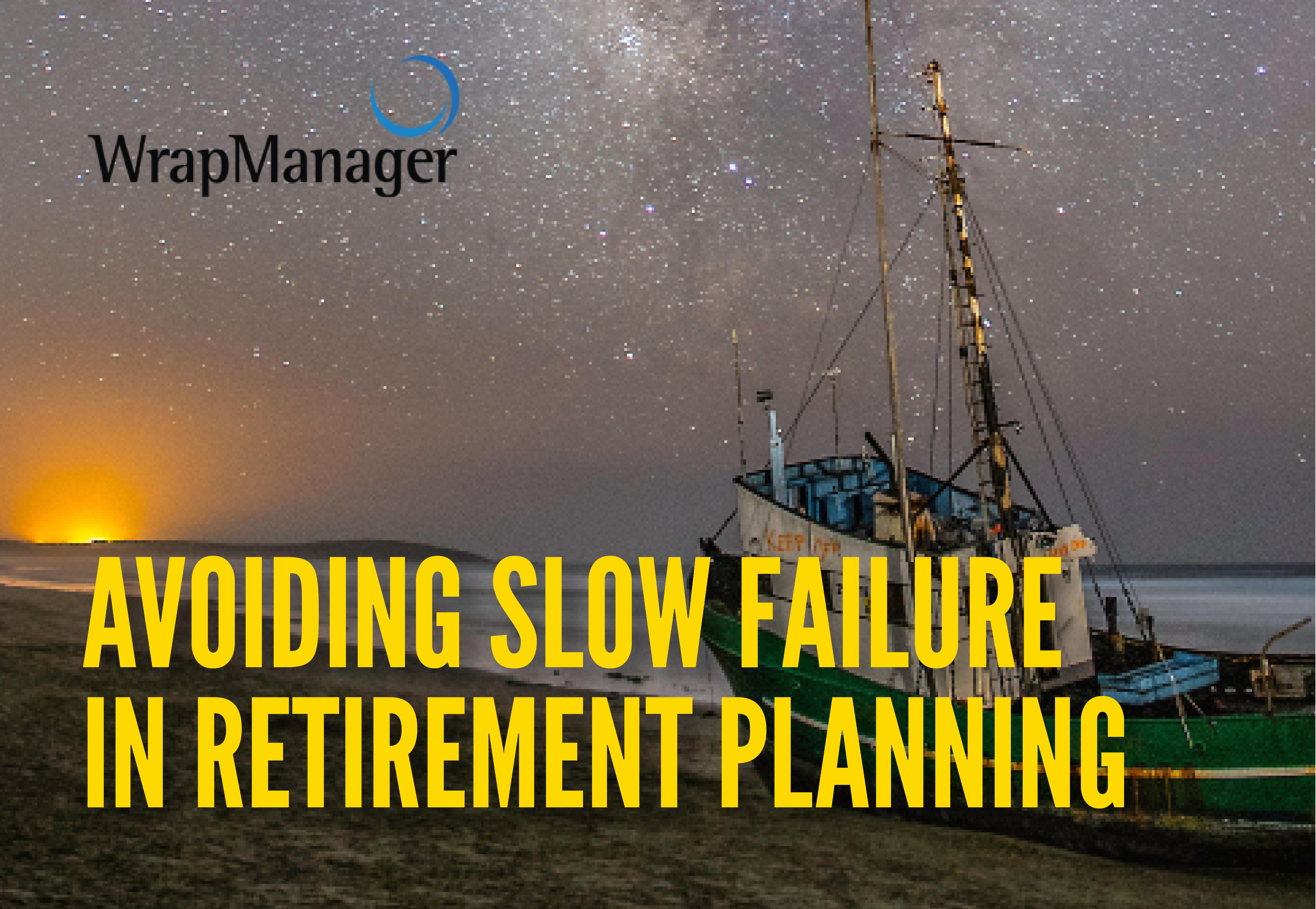 Avoiding Slow Failure in Retirement Planning