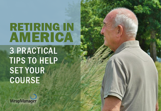 Retiring in America: 3 Practical Tips to Help Set Your Course