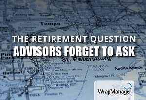 The Retirement Question Advisors Forget to Ask