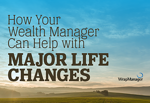 How Your Wealth Manager Can Help You with Major Life Changes