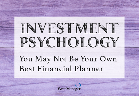 Investor Psychology: Why You May Not Be Your Own Best Financial Planner