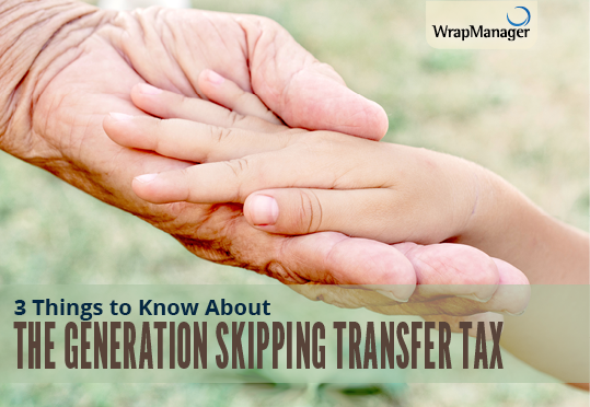3 Things to Know About the Generation Skipping Transfer Tax - GSTT