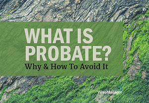 What is Probate? Why & How to Avoid It