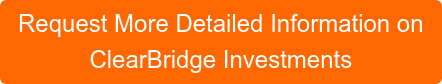Request More Detailed Information on ClearBridge Investments